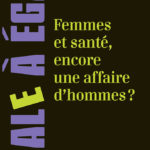 FEMMES ET SANTÉ, ENCORE UNE AFFAIRE D'HOMMES ? RENDEZ-VOUS DE l'ÉGALITÉ LE 10 MARS 2018